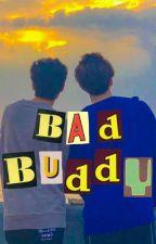 Bad Buddy 21+ [bl} oleh lazzygirls
