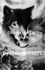 Chosen Mate of the Alpha King by btslover098765