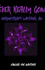 Never Really Gone:  A Hermitcraft Watcher AU by XandeaTheWatcher