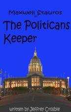 Maxwell Stauros in :The Politicians Keeper by jeffreycrosbie1