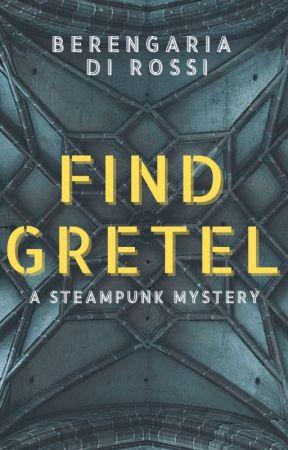 Find Gretel: A Steampunk Mystery by Di_Rossi