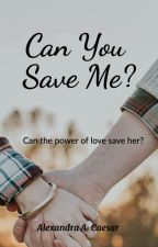Can You Save Me? by alexandracaesar1234