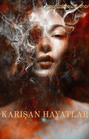 KARIŞAN HAYATLAR by yourunknowauthor