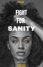 Fight For Sanity  by Ever_Gay