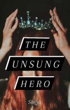 The Unsung Hero by Shijjii