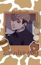 "Mr. ""Nice Guy"" (Sangwoo x Reader) by Oh_honey123"