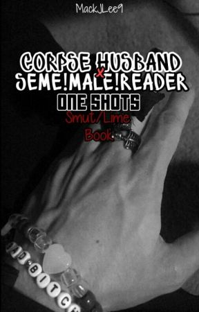 Corpse Husband x Seme!Male!Reader  One Shots :Smut Book: by MackJLee9