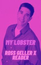 My Lobster - Ross Geller x Reader FRIENDS Fanfiction by that_one_writer_268