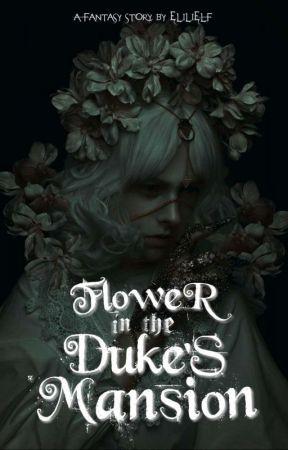 Flower in the Duke's Mansion by elilielf