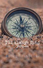 I'll Always Find You... by juli_plays1010