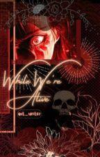 While We're Alive  (Eren x reader) by JaegerWifey