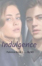 Indulgence ( PATIENCE #2)  by nd_1102