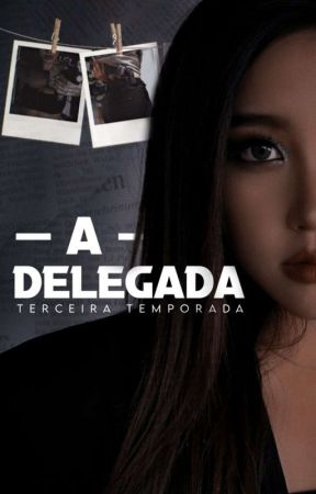 A delegada 3° Temporada by harmo_uniter