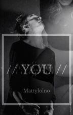 You (Matty Healy) by Mattylolno