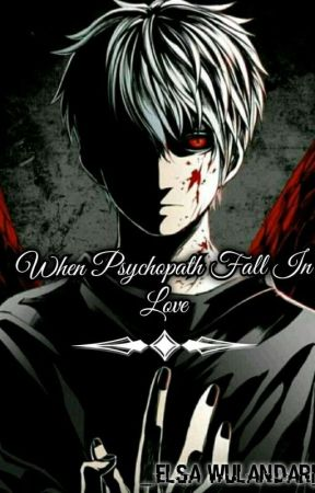 When Psychopath Fall In Love[END] (SEDANG REVISI) by KimbabFamily