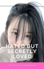 Hated But Secretly Loved by DahliaYontararak