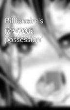 Billionaire's precious possession by Okkkk_DaDdY