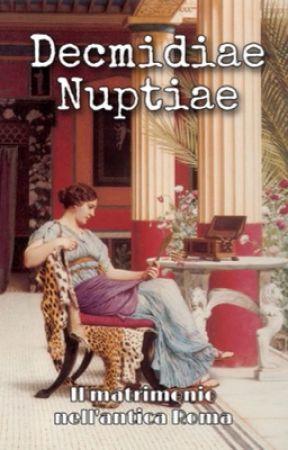Decmidiae nuptiae - il matrimonio nell'antica Roma by lovedreaming8