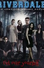 Get over yourself | RIVERDALE by random15670