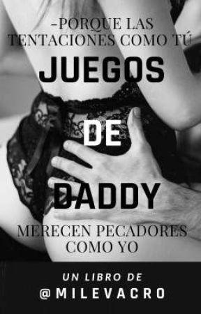 Los Juegos De Daddy {Saga Juegos#2} by milevacro
