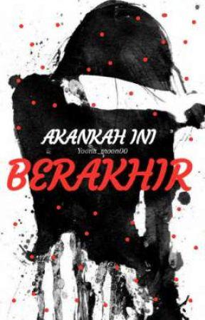 AKANKAH INI BERAKHIR by Bymoon00