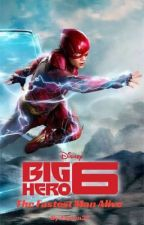 Big Hero 6: The Fastest Man Alive (Male Flash Reader x Big Hero 6) by Etyion37