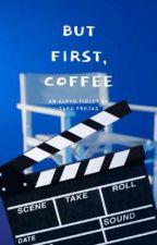 But First, Coffee by tarafrejas