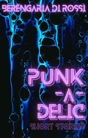 Punk-A-Delic: Short Story Collection by Di_Rossi