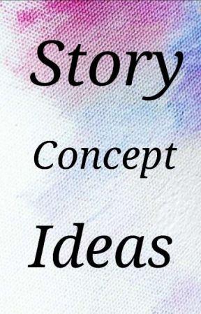 Story Concept Ideas by AngryCya