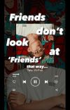 Friends don't look at 'friends' that way... cover
