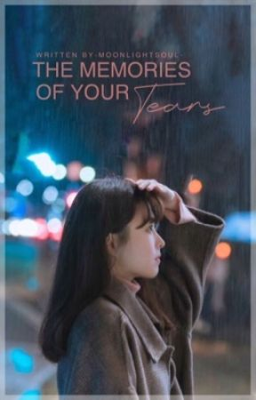 The memories of your tears by -MoonlightSoul-