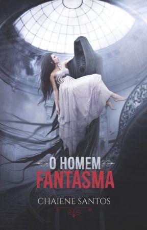 O Homem Fantasma by chaienesantoswriter