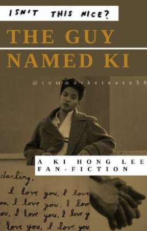 The Guy Named Ki: A Ki Hong Lee Fanfiction *ON HOLD* by Void_Sangster