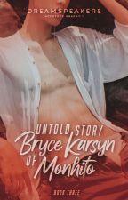 Untold Story Of Bryce Karsyn Monhito Book 3 (SOON) by DreamSpeaker8