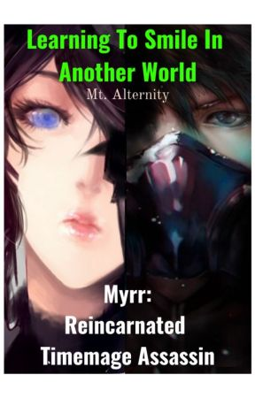 Myrr: Reincarnated Timemage Assassin-Learning To Smile In Another World by MtAlternity