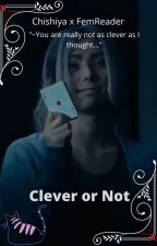 Clever or Not/Alice in borderland chishiya x reader by petit3wendy