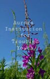 Aurora Institution For Troubled Youth cover