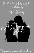 A Change of Heart by MalvinaKimberly