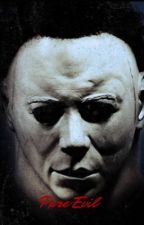 Pure Evil (Michael Myers X Reader) by Thawayofcobra