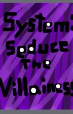 System: Seduce The Villainess by ReaderWriterFan4Life