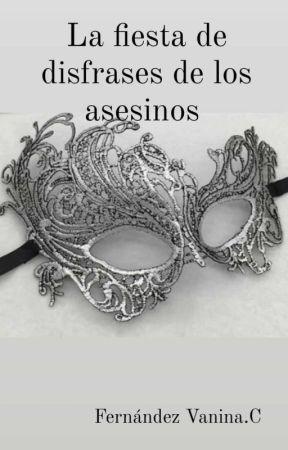 La fiesta de disfraces de los asesinos (Reescribiendo Borrador) by AnnieAzulBlake