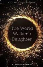The World Walker's Daughter by WelshFlower02