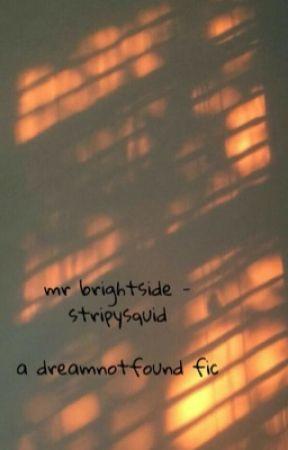 mr brightside - dreamnotfound  by stripysquid