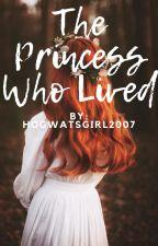 The Princess Who Lived by Hogwartsgirl2007