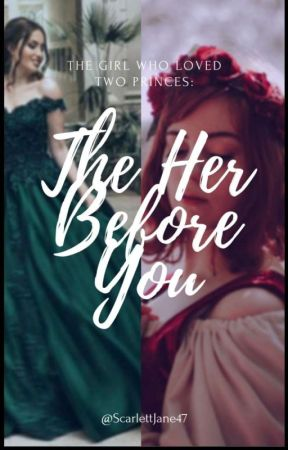 The Girl Who Loved Two Princes: The Her Before You by ScarlettJane47