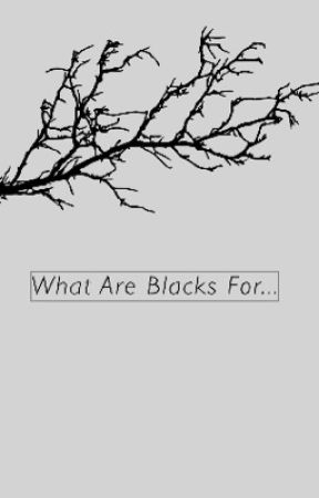 What Are Blacks For... by Hogwartsstories196