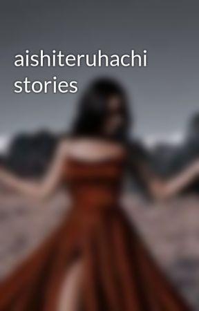 aishiteruhachi stories by aishiteruhachi
