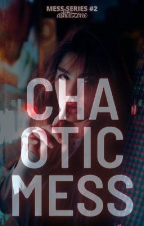 Chaotic Mess (Mess Series #2) | On Going by ashtrizone