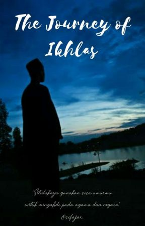 The Journey of Ikhlas by SiFajar