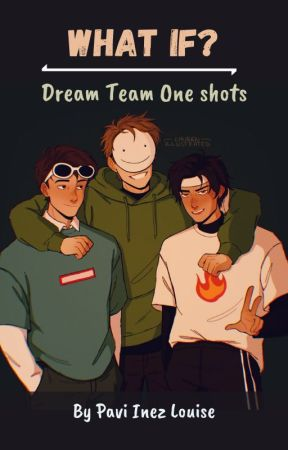 What if? DreamTeam One shots by Paviyourpenpal